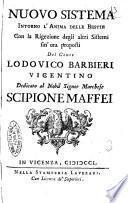 Nuovo sistema intorno l'anima delle bestie con la rigezione degli altri sistemi fin'ora proposti del conte Lodovico Barbieri vicentino dedicato al nobil signor marchese Scipione Maffei