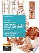 Nuovo tecnologie della modellistica e della confezione. Ideazione, progettazione e industrializzazione del Sistema Moda. Per le Scuole superiori