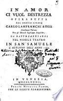 In amor ci vuol destrezza opera buffa del nobile signor Carlo Lanfranchi Rossi gentiluomo toscano fra gli Arcadi Egesippo Argolide. Da rappresentarsi nel nobile Teatro in San Samuele l'autunno dell'anno 1782