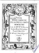 Vita morte e miracoli del glorioso santo Homobono scritta dal m.to r.do d. Hieronimo Tromboni dell'una et l'altra legge dottore preuosto di detta chiesa et dall'istesso donata alli signori del Consortio