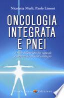 Oncologia integrata e PNEI. Il ruolo delle terapie bio-naturali a supporto del paziente oncologico