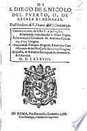 Di S. Diego de S. Nicolo del Puerto, o, de Alcala di Henares, dell'ordine di S. Franc. dell'Osseruanza, canonizatione, da Sisto 5. a'2. Luglio; breuemente descritta dal D. Franc. Pegna. Relatione, del cardinale M. Antonio Colonna, a'20. Giugno; Oratione, di Pompeo Arigone, auuocato consistoriale & del re cattolico, a'25. Giugno; Risposta, di Antonio Boccapadulo, secretario di S. Santità. 1588
