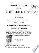 Onore e lode alle virtu delle donne operetta pubblicata in ossequio ed omaggio delle LL. AA. RR Umberto e Margherita principi di Piemonte