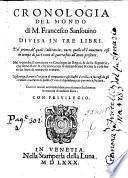Cronologia del mondo di m. Francesco Sansouino diuisa in tre libri. Nel primo de' quali s'abbraccia, tutto quello ch'e' auuenuto cosi in tempo di pace come di guerra fino all'anno presente. Nel secondo, si contiene vn catalogo de regni, & delle signorie, che sono state & che sono, con le discendenz