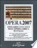 Opera 2007. Annuario dell'opera lirica in Italia