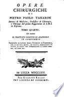 Opere chirurgiche di Pietro Paolo Tanaron dottore di medicina, professore di chirurgia, e chirurgo del primo Reggimento di Toscana al servizio di S.M.I. Tomo primo [-quarto]. ..