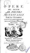 Opere del signor ab. Pietro Metastasio poeta cesareo giusta le correzioni, e aggiunte dell'autore nell'edizione di Parigi del 1780. Tomo 1. [-16.]