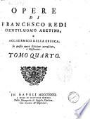 Opere di Francesco Redi gentiluomo aretino, e accademico della Crusca