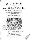 Opere di Galileo Galilei divise in quattro tomi, in questa nuova edizione accresciute di molte cose inedite. Tomo primo [- quarto]