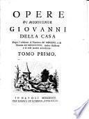 Opere di monsignor Giovanni Della Casa dopo l'edizione di Fiorenza del 1707 e di Venezia del 1728 molto illustrate e di cose inedite accresciute. Tomo primo [-sesto]