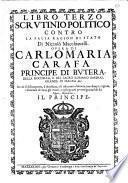 Opere politiche-cristiane di Carlo Maria Carafa principe di Butera, della Roccella, e del Sacro Romano Imperio, grande di Spagna &c. Diuise in tre libri