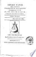 Opere varie del conte Francesco Algarotti ciamberlano si s.m. il re di Prussia ... Tomo primo [-secondo]