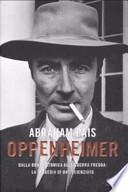 Oppenheimer. Dalla bomba atomica alla guerra fredda: la tragedia di uno scienziato