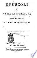 Opuscoli di varia letteratura dell'avvocato Riccardo Vannucchi