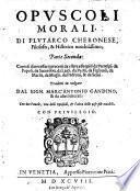 Opuscoli morali ... Trad. in volgare da Marcantionio Gandino et da altri letterati (etc.)
