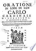 Oratione in lode di San Carlo cardinale di S. Prassede, et arcivescouo di Milano. Del P.D. Paolo Aresi chierico regolare ..