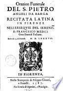 Orazion funerale del s. Pietro Angeli da Barga recitata latina in Firenze nell'essequie del serenis.mo d. Francesco Medici gran duca di Toscana. Sotto di 15. di dicemb. 1587
