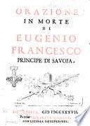 Orazione in morte di Eugenio Francesco principe di Savoja. [Domenico Passionei!