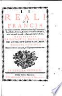 Li reali di Francia ne' quali si contiene la Generazione degl' Imperatori, Re, Duchi, Principi, Baroni, e Paladini di Francia, con le grandi imprese, e battaglie da loro satte cominciando da Costantino Imperatore. Sino ad Orlando Conte d'Anglante