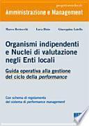 Organismi indipendenti e nuclei di valutazione negli enti locali. Guida operativa alla gestione del ciclo della performance