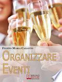 Organizzare eventi. Segreti e Strategie per Gestire il Marketing di Eventi Culturali e di Spettacolo. (Ebook Italiano - Anteprima Gratis)