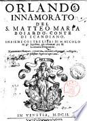 Orlando innamorato del s. Matteo Maria Boiardo, conte di Scandiano. Insieme co i tre libri di m. Nicolo de gli Agostini, già riformati per m. Lodouico Domenichi