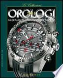 Orologi 2011 - Le Collezioni: Orologi meccanici più prestigiosi del mondo