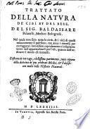 Trattato della natura de' cibi et del bere, del sig. Baldassarre Pisanelli ... Nel quale non solo tutte le virtù, & i vitij di quelli minutamente si palesano; ma anco i rimedij per correggere i loro difetti copiosamente s'insegnano: ..