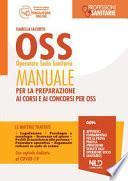 OSS operatore socio sanitario. Manuale per la preparazione ai corsi e ai concorsi per OSS