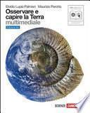 Osservare e capire la Terra. Ediz. blu. Con espansione online. Per le Scuole superiori