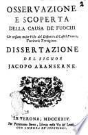 Osservazione e scoperta della causa de' fuochi che vessano molte ville del distretto di Castel Franco, territorio trevigiano. Dissertazione del signor Jacopo Aranserne