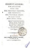 Osservazioni pratiche sull'uso del vajuolo vaccino, come preservativo del vajuolo umano di Luigi Sacco ... Con figure