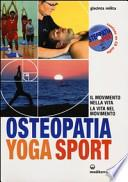 Osteopatia yoga sport. Il movimento nella vita, la vita nel movimento. Con CD Audio