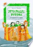 Otto piccoli Buddha. Le tradizioni, la cultura, la religiosità del buddhismo
