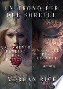 Pacchetto Un Trono per due Sorelle (Libri 4 e 5)
