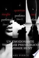 Pacco Thriller psicologici di Jessie Hunt: La moglie perfetta (#1), Il quartiere perfetto (#2) e La casa perfetta (#3)