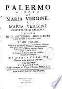 Palermo divoto di Maria Vergine, e Maria Vergine protettrice di Palermo. Opera di D. Antonino Mongitore... Tomo primo [-Tomo secondo]