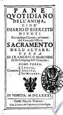 Pane quotidiano dell'anima, cioe' diario d'esercitii diuoti per ciascun giorno ... Opera di Francesco Marchese della congreg. dell'Oratorio. Tomo primo [-quarto]