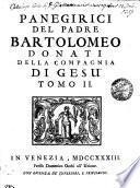 PANEGIRICI DEL PADRE BARTOLOMEO DONATI DELLA COMPAGNIA DI GESU'.