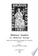 Papers of the Medieval Europe Brugge 1997 Conference: Military studies in medieval Europe