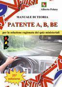 Patente A, B, BE. Manuale di teoria per la soluzione ragionata dei quiz ministeriali