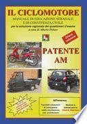 Patente AM. Il ciclomotore. Manuale di educazione stradale e di convivenza civile per la soluzione ragionata dei questionari d'esame