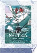 Patente nautica a vela e a motore. Tutto ciò che serve per la preparazione all'esame e per navigare in sicurezza
