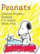 Peantus. Charlie Brown, Snoopy e il senso della vita