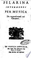 Pelarina intermezzi per musica da rappresentarsi nel Carneval