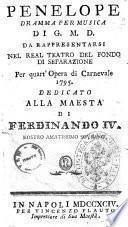 Penelope dramma per musica di G. M. D. da rappresentarsi nel Real Teatro del Fondo di Separazione per quart'opera di carnevale 1795. Dedicato alla Maestà di Ferdinando 4. nostro amatissimo sovrano