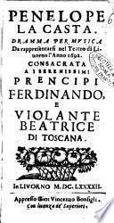 Penelope la casta. Dramma per musica da rappresentarsi nel teatro di Liuorno l'anno 1692. Consacrata a i serenessimi prencipi Ferdinando, e Violante Beatrice di Toscana