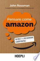 Pensare come Amazon. 50 idee e ½ per diventare leader digitali