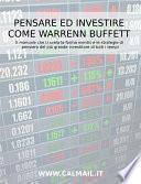 Pensare ed investire come Warren Buffett. Il manuale che ti svela la forma mentis e le strategie di pensiero del più grande investitore di tutti i tempi.