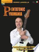 Pentatonic pyromania (Tecnica e fraseggio per chitarra pop-rock, jazz e fusion)